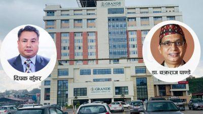 ग्राण्डी अन्तर्राष्ट्रिय अस्पतालमा भाडभैलो : के बाहिरिदैंछन् डा. चक्रराज ?